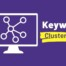 keyword clustering and why you need it