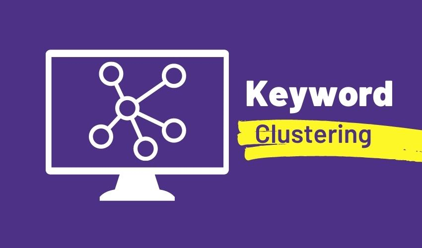 Post: Keyword Clustering – Why You Need to Do It